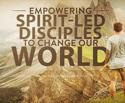 Empowering Spirit-Led Disciples to Change Our World